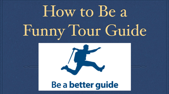 How To Be A Funny Tour Guide How To Be Funny On Tour