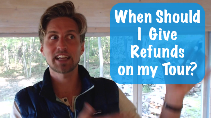 When Should I Give A Refund On My Tour?